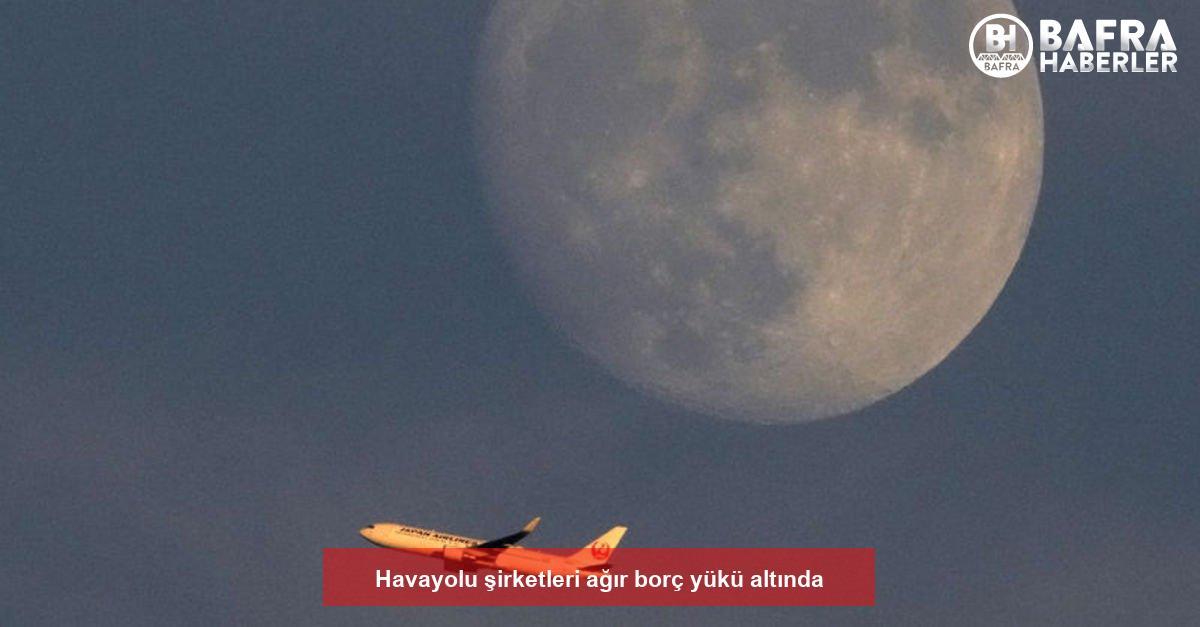 havayolu şirketleri ağır borç yükü altında 2