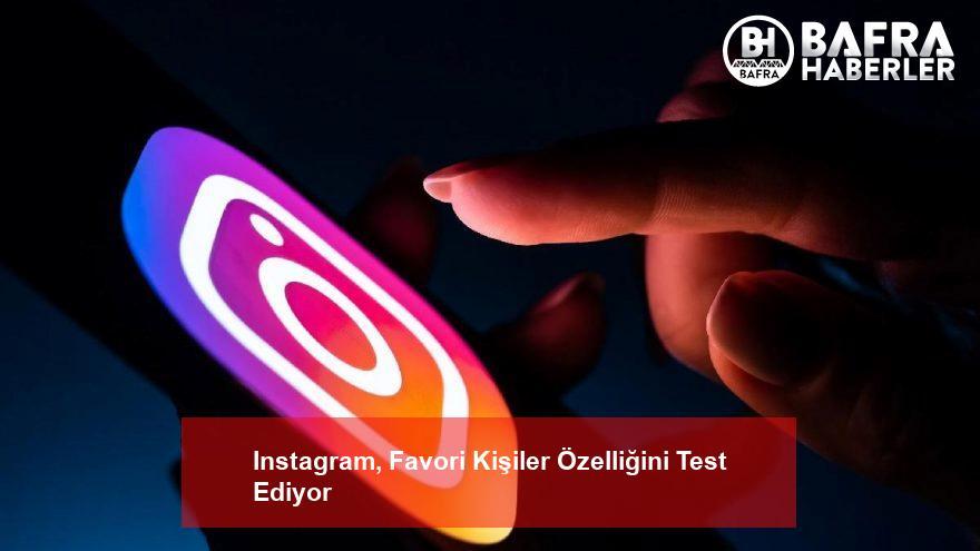 instagram, favori kişiler özelliğini test ediyor 3