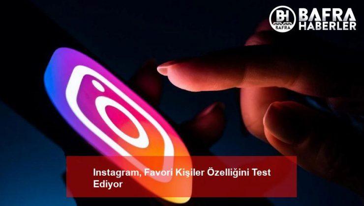 Instagram, Favori Kişiler Özelliğini Test Ediyor