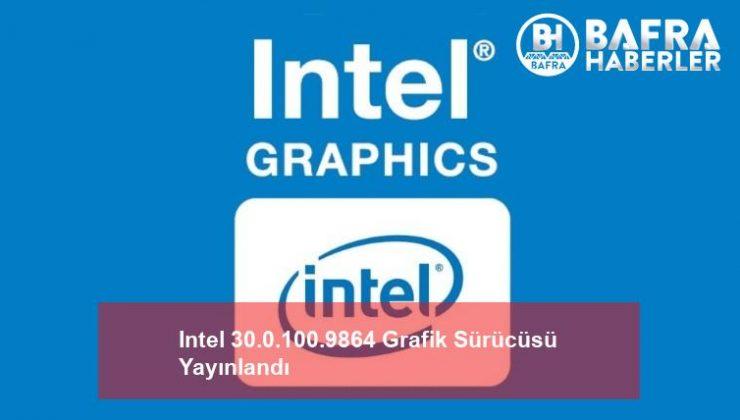 intel 30.0.100.9864 grafik sürücüsü yayınlandı