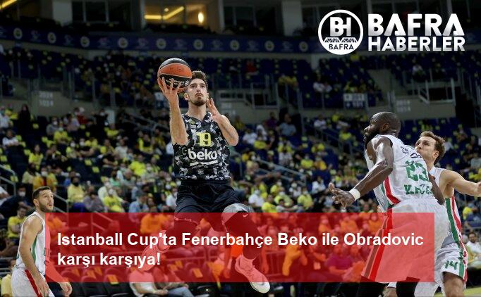 istanball cup'ta fenerbahçe beko ile obradovic karşı karşıya! 2