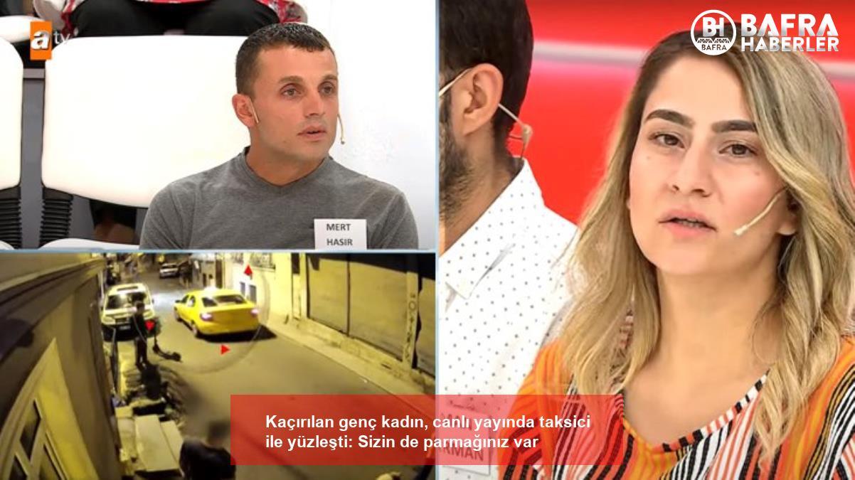 kaçırılan genç kadın, canlı yayında taksici ile yüzleşti: sizin de parmağınız var 3