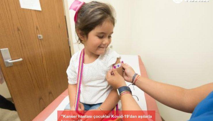 """""""kanser hastası çocuklar kovid-19'dan aşılarla korunmalı"""""""
