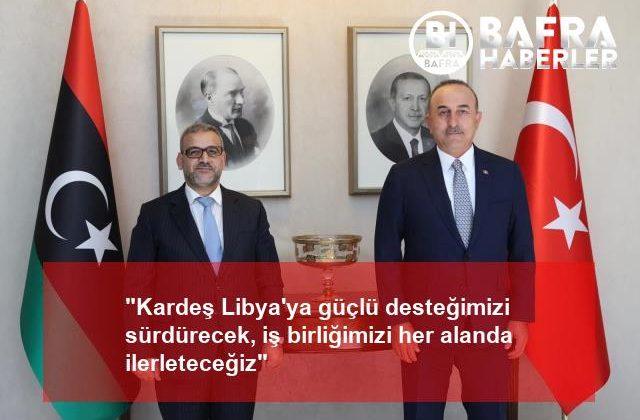 """""""kardeş libya'ya güçlü desteğimizi sürdürecek, iş birliğimizi her alanda ilerleteceğiz"""""""