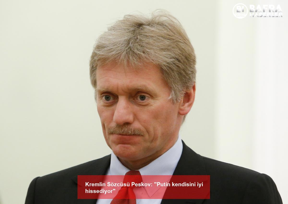 """kremlin sözcüsü peskov: """"putin kendisini iyi hissediyor"""" 2"""