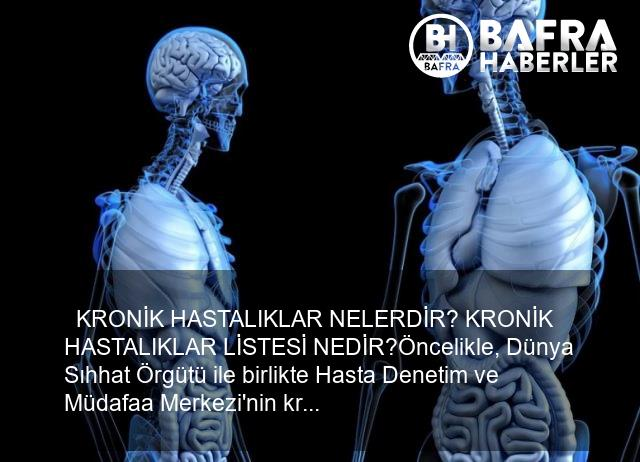 kronik hastalıklar nedir, nelerdir? kronik hastalıklar listesi, hangi hastalıklar kroniktir? 4
