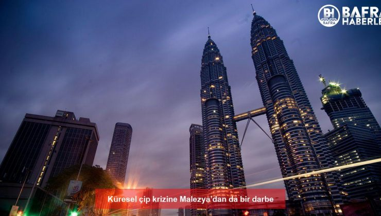 küresel çip krizine malezya'dan da bir darbe