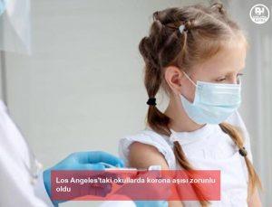 los angeles'taki okullarda korona aşısı zorunlu oldu