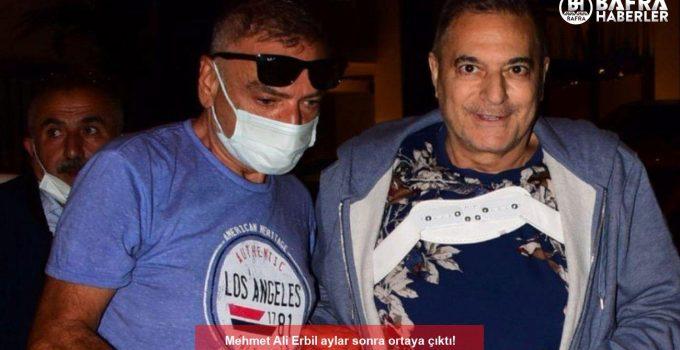 Mehmet Ali Erbil aylar sonra ortaya çıktı!
