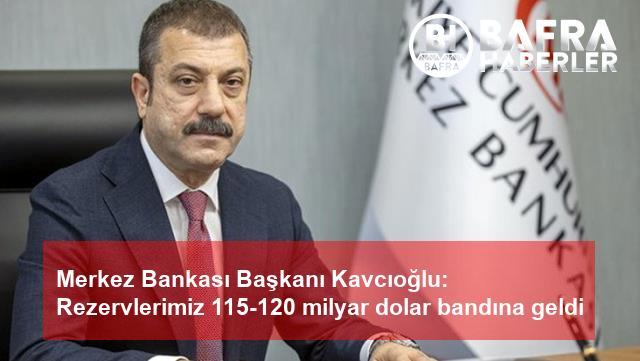 merkez bankası başkanı kavcıoğlu: rezervlerimiz 115-120 milyar dolar bandına geldi 2