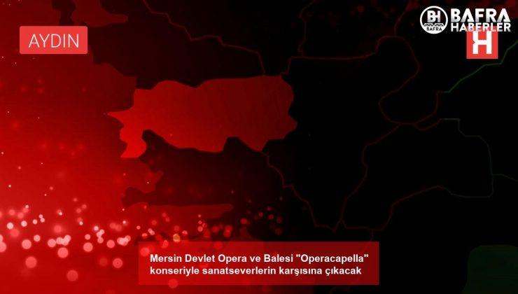 """mersin devlet opera ve balesi """"operacapella"""" konseriyle sanatseverlerin karşısına çıkacak"""