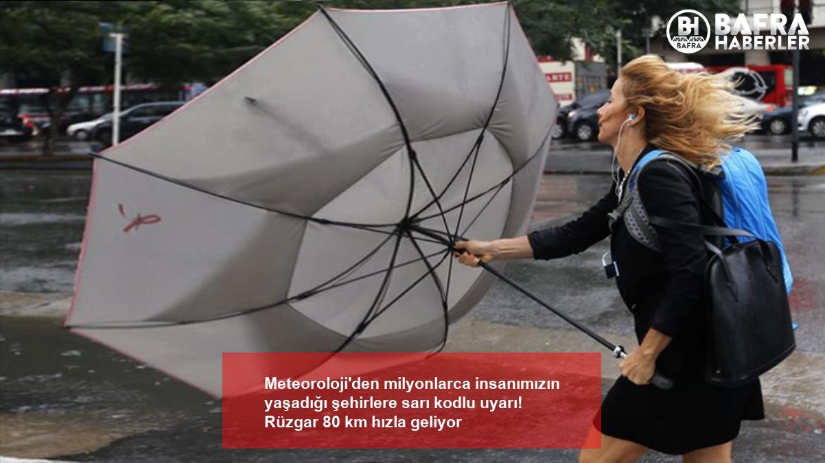 meteoroloji'den milyonlarca insanımızın yaşadığı şehirlere sarı kodlu uyarı! rüzgar 80 km hızla geliyor 3
