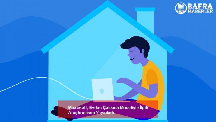 Microsoft, Evden Çalışma Modeliyle İlgili Araştırmasını Yayınladı