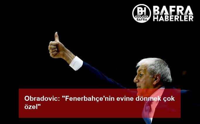 """obradovic: """"fenerbahçe'nin evine dönmek çok özel"""" 2"""