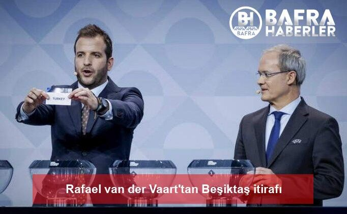 rafael van der vaart'tan beşiktaş itirafı