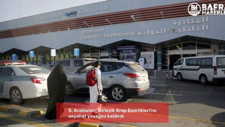 s. arabistan, birleşik arap emirlikleri'ne seyahat yasağını kaldırdı