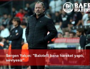 """Sergen Yalçın: """"Balotelli bana hareket yaptı, seviyesiz"""""""