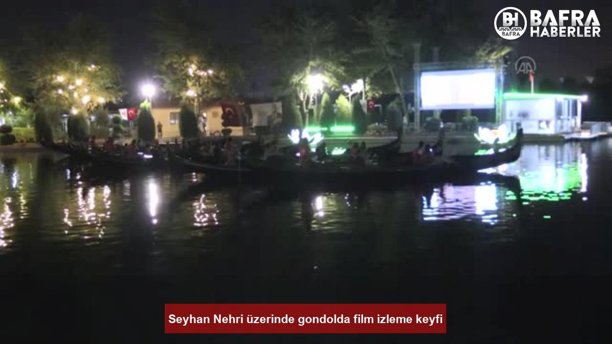 seyhan nehri üzerinde gondolda film izleme keyfi 18