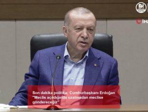 """Son dakika politika: Cumhurbaşkanı Erdoğan """"Meclis açıldığında uzatmadan meclise göndereceğiz"""""""