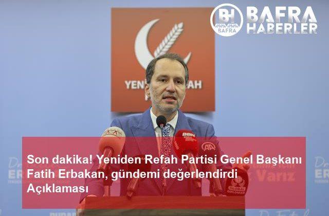 son dakika! yeniden refah partisi genel başkanı fatih erbakan, gündemi değerlendirdi açıklaması