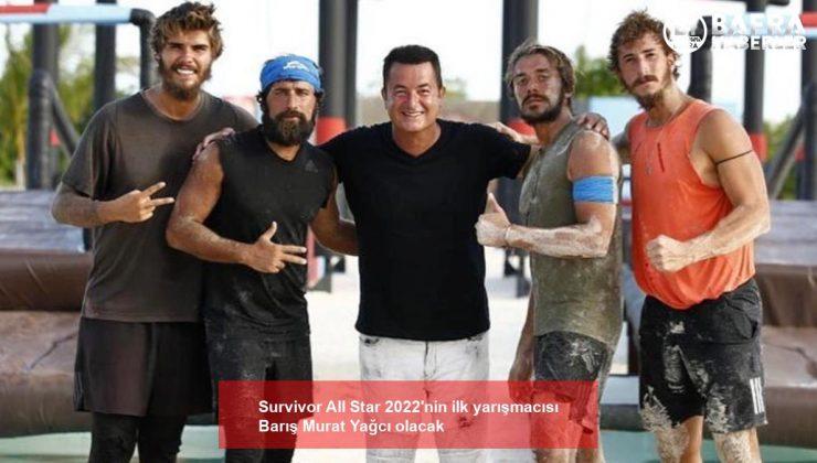 survivor all star 2022'nin ilk yarışmacısı barış murat yağcı olacak