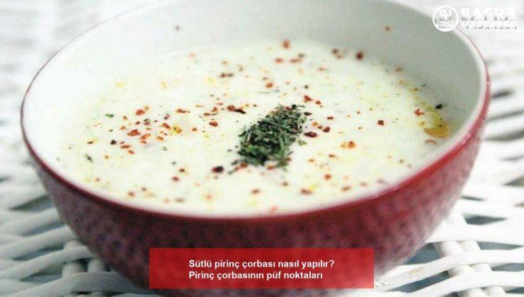 sütlü pirinç çorbası nasıl yapılır? pirinç çorbasının püf noktaları