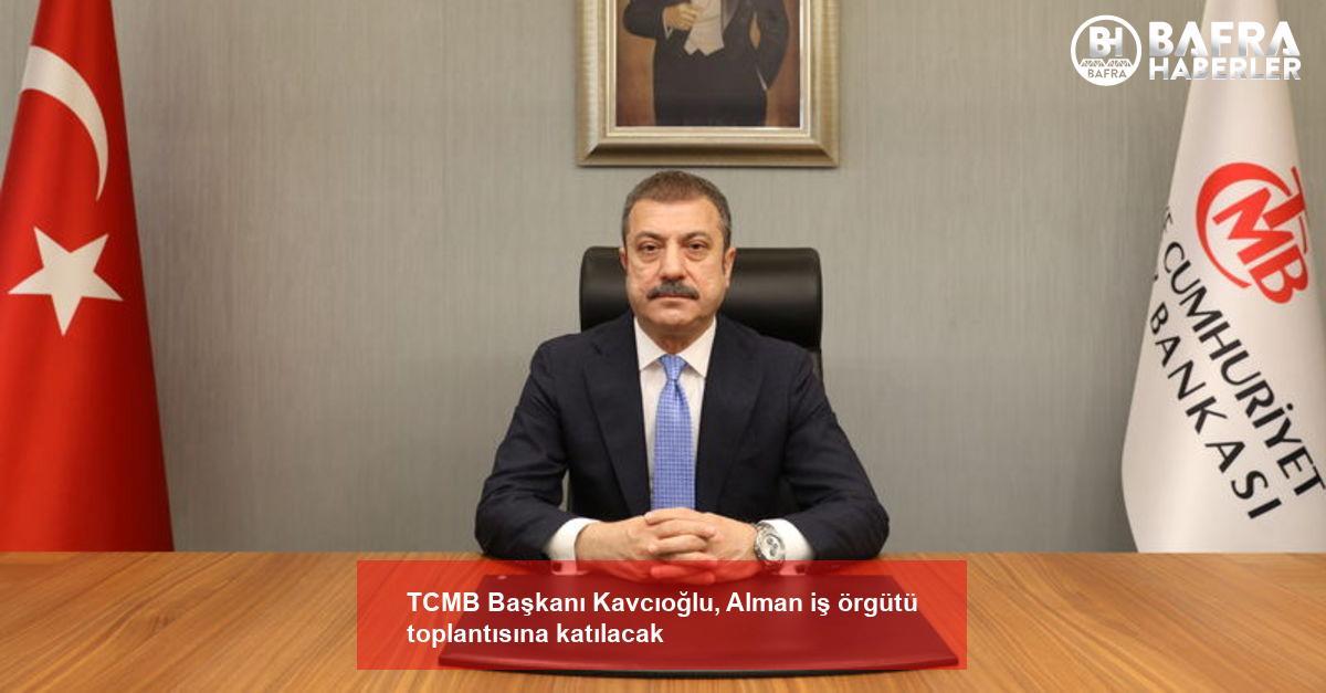 tcmb başkanı kavcıoğlu, alman iş örgütü toplantısına katılacak 2