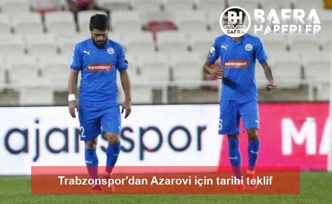 trabzonspor'dan azarovi için tarihi teklif