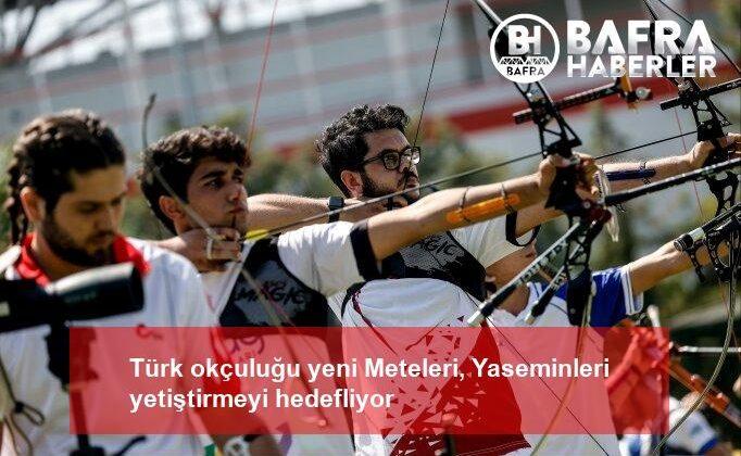 türk okçuluğu yeni meteleri, yaseminleri yetiştirmeyi hedefliyor