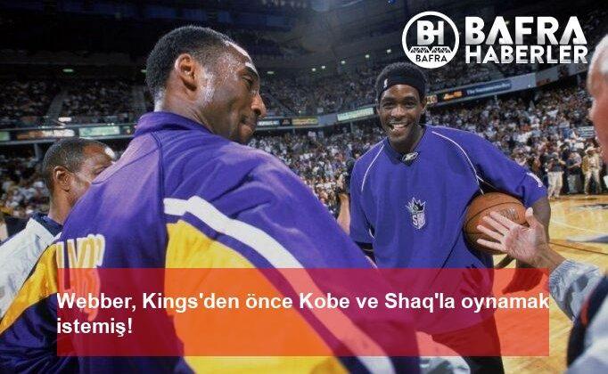webber, kings'den önce kobe ve shaq'la oynamak istemiş!