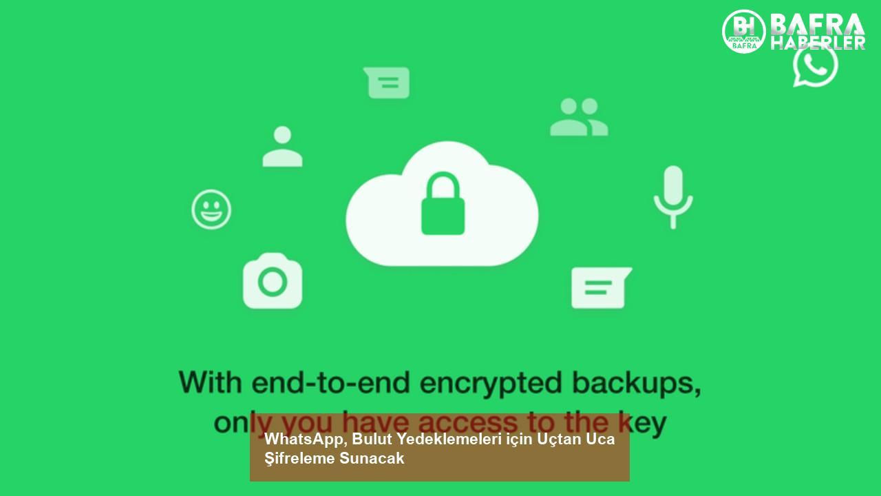 whatsapp, bulut yedeklemeleri için uçtan uca şifreleme sunacak 2