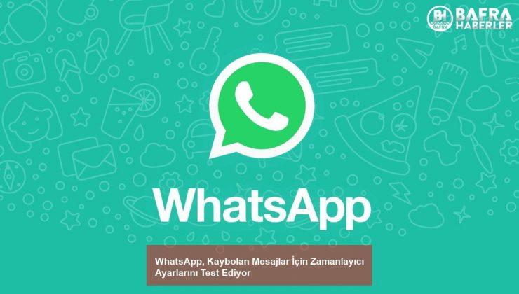 WhatsApp, Kaybolan Mesajlar İçin Zamanlayıcı Ayarlarını Test Ediyor
