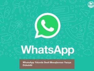 whatsapp yakında sesli mesajlarınızı yazıya dökebilir